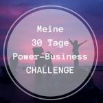 Meine 30-Tage-Power-Business-Challenge