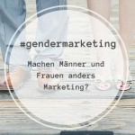 Gender Marketing - Machen Männer anders Marketing als Frauen?