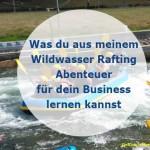 Was Wildwasser Rafting mit deinem Business zu tun hat