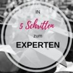 In 5 Schritten zum Expertstatus