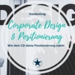 Wie Corporate Design deine Positionierung unterstützt