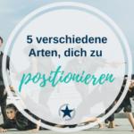 5 Arten dich zu positionieren