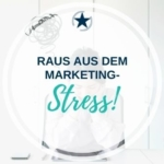 Raus aus dem Marketing Stress